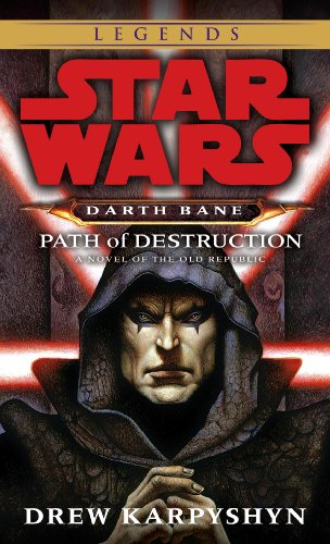 Path of Destruction: Star Wars Legends (Darth Bane): A Novel of the Old Republic (Star Wars - Darth Bane Trilogy Book 1)