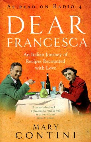Dear Francesca: An Italian Journey of Recipes Recounted with Love
