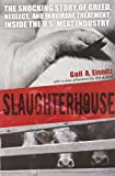 Slaughterhouse: The Shocking Story of Greed, Neglect, and Inhumane Treatment Inside the U.S. Meat Industry