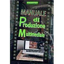 Manuale di Produzione Multimediale:: Dall'idea al remake: teatro, radio, film, televisione, internet e altro. (Italian Edition)
