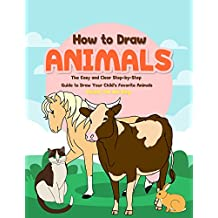 How to Draw Animals: The Easy and Clear Step-by-Step Guide to Draw Your Child's Favorite Animals