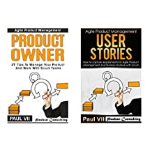 Agile Product Management (Box Set): Product Owner 27 Tips & User Stories 21 Tips (scrum, scrum master, agile development, agile software development)