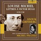 Louise Michel - Lettres à Victor Hugo   Livre audio Auteur(s) : Louise Michel Narrateur(s) : Anouk Grinberg, Michel Piccoli