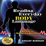 Reading Everyday Body Language: Become a Human Lie Detector | Sanjay Burman