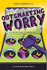 Outsmarting Worry: An Older Kid's Guide to Managing Anxiety Kindle Edition