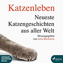 Katzenleben: Neueste Katzengeschichten aus aller Welt Hörbuch von Julia Bachstein Gesprochen von: Beate Rysopp