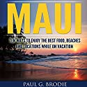 Maui: Ten Ways to Enjoy the Best Food, Beaches and Locations While on Vacation Audiobook by Paul Brodie Narrated by Paul G. Brodie
