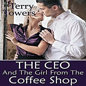 The CEO and the Girl from the Coffee Shop Audiobook