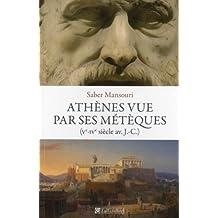 Athènes vue par ses métèques: Ve-IVe siècle avant J.-C.