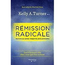 Rémission radicale: Les 9 facteurs clés chez ceux qui s'en sortent (French Edition)
