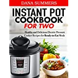 Instant Pot Cookbook for Two: Healthy and Delicious Electric Pressure Cooker Recipes for Ready-to-Eat Meals