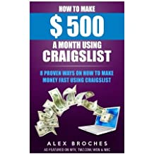 How To Make $500 A Month Using Craigslist: 8 Proven Ways On How To Make Money Fast Using Craigslist