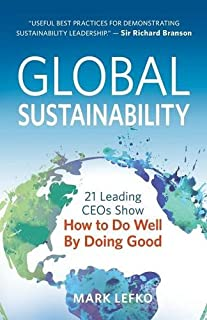 Book Cover: Global Sustainability: 21 Leading CEOs Show How to Do Well by Doing Good