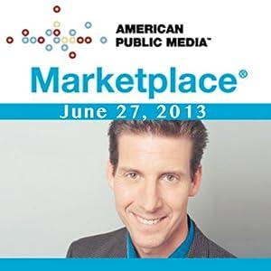 Marketplace, June 27, 2013