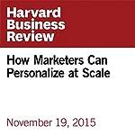 How Marketers Can Personalize at Scale | Matt Ariker,Jason Heller,Alejandro Diaz,Jesko Perrey