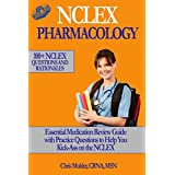NCLEX PHARMACOLOGY: 100+ NCLEX Practice Questions and Rationals; Essential Medication Review Guide to Help You Kick-Ass on the NCLEX
