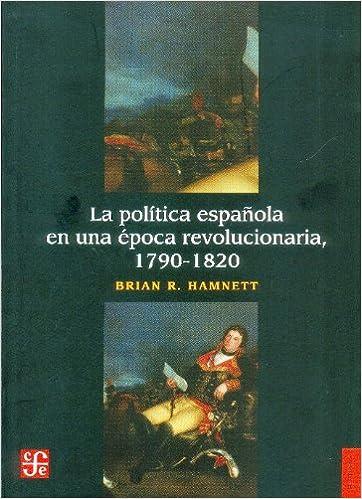 La politica espanola en una epoca revolucionaria, 1790-1820 ...