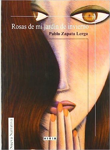 Rosas De Mi Jardin De Invierno (Novela / Narrativa): Amazon.es: Zapata Lerga, Pablo: Libros