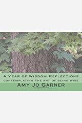 A Year of Wisdom Reflections: contemplating the art of being wise by Rev. Amy Jo Garner (2016-01-26) Paperback