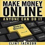 Make Money Online: Anyone Can Do It | Clint Jackson