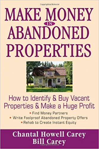 Make Money in Abandoned Properties: How to Identify and Buy Vacant Properties and Make a Huge Profit