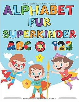 Alphabet Fur Superkinder Grossbuchstaben Schreiben Kleinbuchstaben Zahlen Fur Kinder Ab 3 6 Jahre Amazon Co Uk Mania Alphabet Books