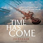 Time Has Come: How to Prepare Now for Epic Events Ahead | Jim Bakker,Ken Abraham