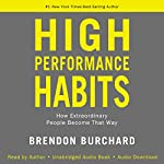 High Performance Habits: How Extraordinary People Become That Way | Brendon Burchard