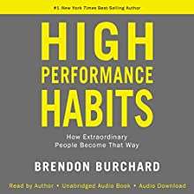 High Performance Habits: How Extraordinary People Become That Way Audiobook by Brendon Burchard Narrated by Brendon Burchard