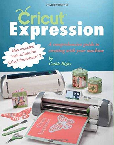 Price comparison product image Cricut Expression: A Comprehensive Guide to Creating with Your Machine