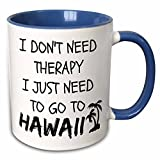 3dRose Xander funny quotes - I dont need therapy I just need to go to Hawaii - 11oz Two-Tone Blue Mug (mug_220092_6)