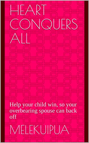 Pdf Outdoors Heart Conquers All: Help your child win, so your overbearing spouse can back off