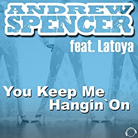Andrew Spencer feat. Latoya-You Keep Me Hangin On