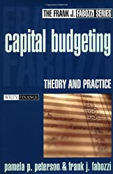 Capital Budgeting: Theory and Practice (Frank J. Fabozzi Series)