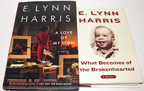 Author E. Lynn Harris Two Book Bundle Collection Set, Includes: What Becomes of the Brokenhearted (A Memoir) and A Love of My Own (A Love Of My Own E Lynn Harris)