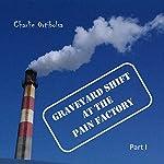 Graveyard Shift at the Pain Factory: Part 1 | Charlie Ortibolsa