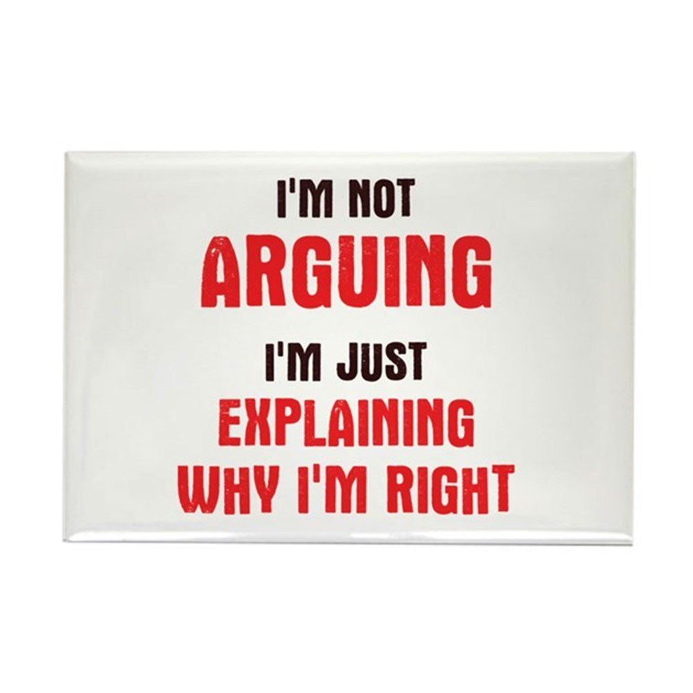 I'm not arguing, I'm Just Explaining Why I'm Right