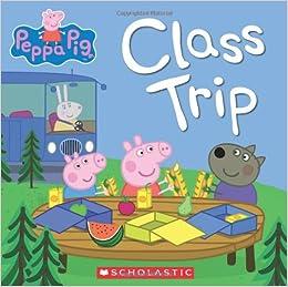 Class Trip (Peppa Pig): Scholastic: 9780545524025: Amazon.com: Books