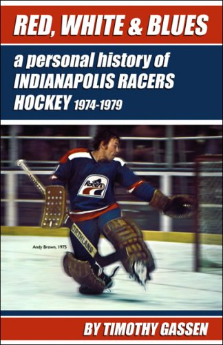 Red, White & Blues: A Personal History of Indianapolis Racers Hockey 1974-1979 pdf