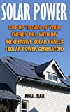Solar Power: Cut Up To 50% Of Your Energy Bill With DIY Inexpensive Solar Panels : (Solar Power Generator)