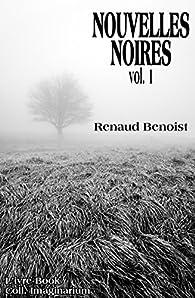 Nouvelles noires, tome 1 par Renaud Benoist