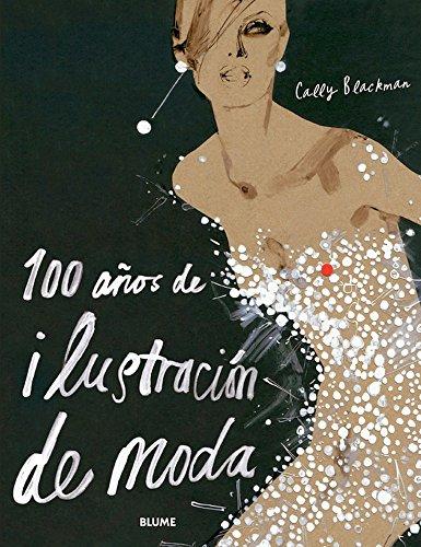 Descargar Libro 100 A¿os De Ilustraci¢n De Moda Cally Blackman