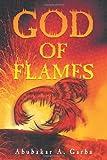 God of Flames, Abubakar A. Garba, 146853405X