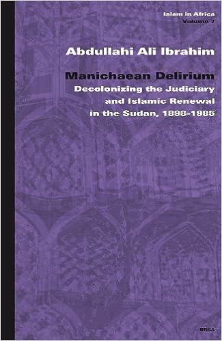 Pdf file book download Manichaean Delirium: Decolonizing the Judiciary and Islamic Renewal in Sudan, 1898-1985 (Islam in Africa) 9004141103 iBook