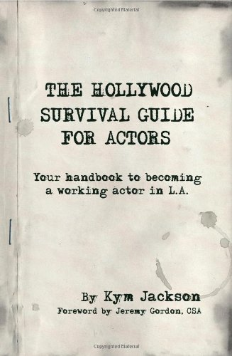 The Hollywood Survival Chaperon for Actors: Your Handbook to Becoming a Working Actor in La