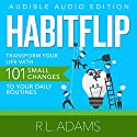 Habit Flip: Transform Your Life with 101 Small Changes to Your Daily Routines, Inspirational Books Series, Book 11 Audiobook by R.L. Adams Narrated by Smokey Rivers