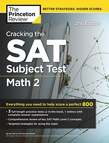 Cracking the SAT Subject Test in Math 2, 2nd Edition: Everything You Need to Help Score a Perfect 800 (College Test Preparation) (Sat 2 Math Level 2 Practice Test)