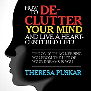 How to DeClutter Your Mind and Live a HeartCentered Life! Audiobook
