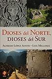 Dioses del Norte. Dioses del Sur. Religiones y cosmovisioin en Mesoamerica y Los Andes (Spanish Edition)
