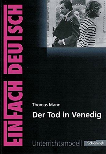 EinFach Deutsch Unterrichtsmodelle: Thomas Mann: Der Tod in Venedig: Gymnasiale Oberstufe
